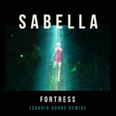 Fortress (Savoir Adore Remix) by Sabella