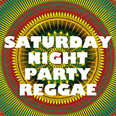 Saturday Night Party Reggae by Various Artists