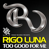 Too Good for Me - Single by Rigo Luna