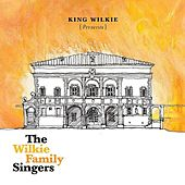 Play & Download King Wilkie Presents: The Wilkie Family Singers by King Wilkie | Napster