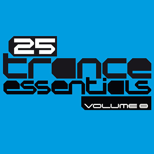 Play & Download 25 Trance Essentials, Vol. 8 by Various Artists | Napster