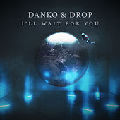 I'll Wait for You by Drop