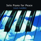 Play & Download Solo Piano for Peace by Louis Landon | Napster