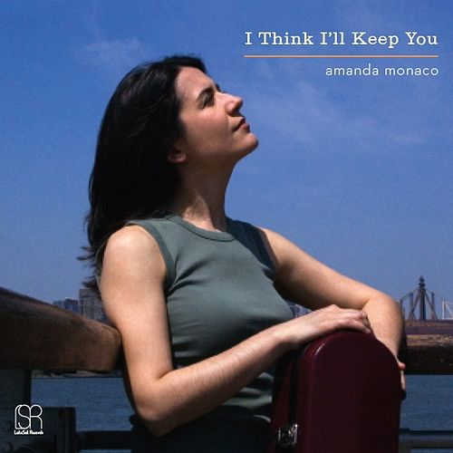 I Think I'll Keep You by Amanda Monaco