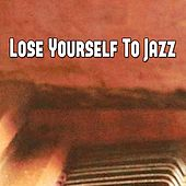 Lose Yourself To Jazz by Chillout Lounge