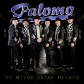 Es Mejor Estar Muerto by Palomo