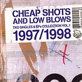 Play & Download Cheap Shots and Low Blows, Vol. 1: The TKO Singles 1997-1998 by Various Artists | Napster