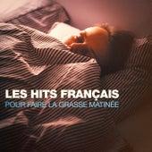 Les hits français pour faire la grasse matinée by Hits Variété Pop