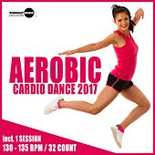 Aerobic Cardio Dance 2017: 30 Best Songs for Workout + 1 Session 130-135 bpm / 32 count - EP by Various Artists