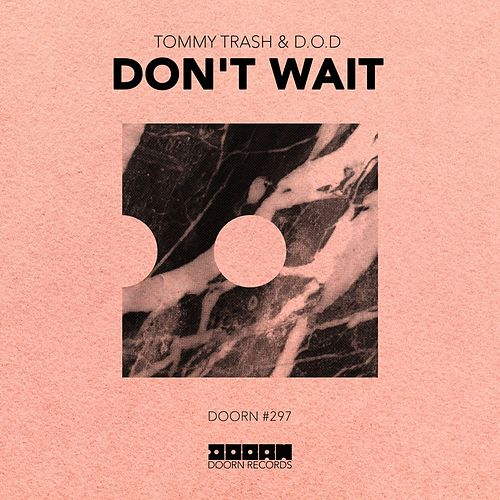 Don't Wait by Tommy Trash