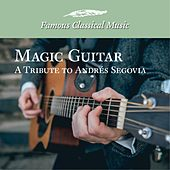 Magic Guitar a Tribute to Andres Segovia (Famous Classical Music) by Various Artists