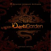 Oriental Garden (25 Oriental Ambient Anthems) by Various Artists