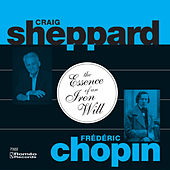 The Essence of An Iron Will: Chopin Fantasy, Sonatas and Mazurkas by Craig Sheppard