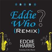 Eddie Who (Remix) [feat. Lolita Harris] by Eddie Harris