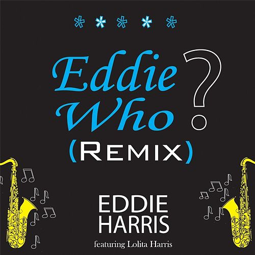 Eddie Who (Remix) [feat. Lolita Harris] by Eddie Harris
