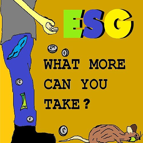 What More Can You Take? by ESG