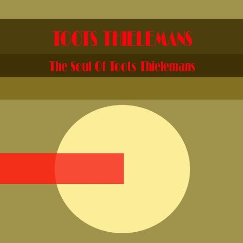 Toots Thielemans: The Soul Of Toots Thielemans de Toots Thielemans