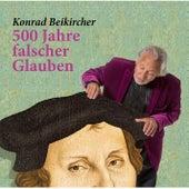 500 Jahre falscher Glaube (Live) von Konrad Beikircher