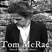 None of This Really Matters (Radio Edit) by Tom McRae