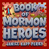 Book of Mormon Heroes by Janice Kapp Perry