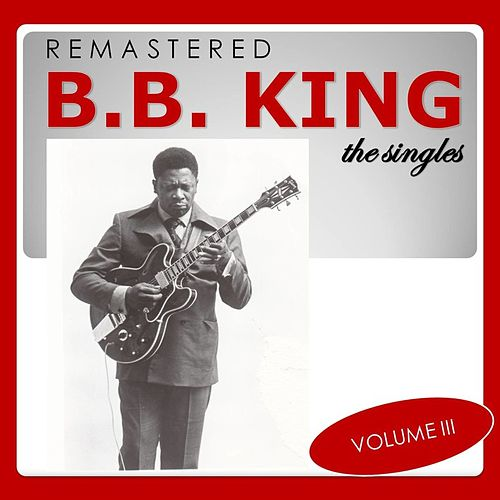 The Singles, Vol. 3 (Remastered) von B.B. King