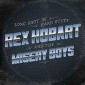 Long Shot Of Hard Stuff by Rex Hobart & the Misery Boys
