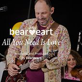 All You Need Is Love by Bearheart