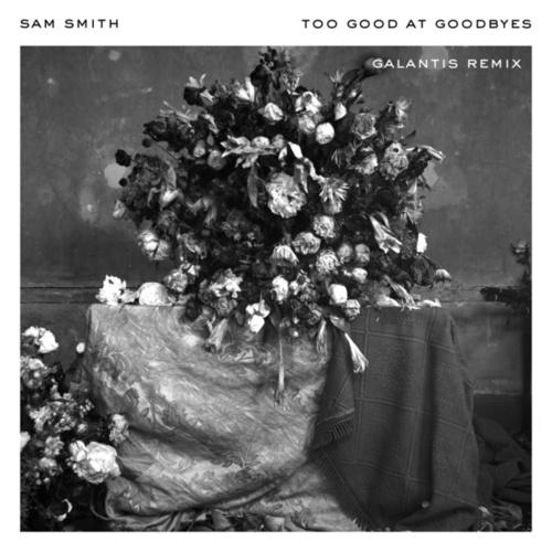 Too Good At Goodbyes (Galantis Remix) by Sam Smith