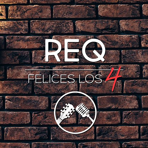 Felices Los 4 by Req