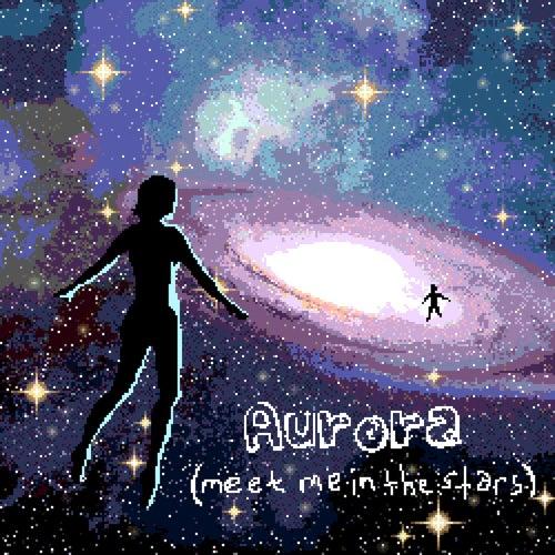 Aurora (Meet Me in the Stars) by Anamanaguchi