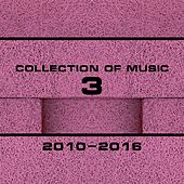 Collection of Music 2010-2016, Vol. 3 by Various Artists