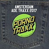 Porno Traxx - Amsterdam ADE 2017 by Various Artists