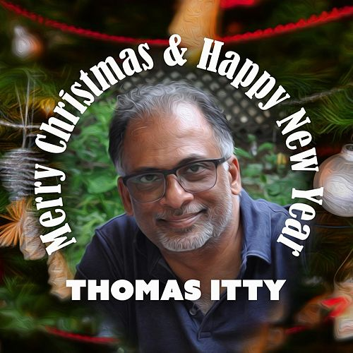 Merry Christmas & Happy New Year by Thomas Itty