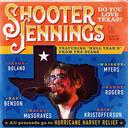 Do You Love Texas? (feat. Ray Benson, Jason Boland, Kris Kristofferson, Kacey Musgraves, Whiskey Myers, Randy Rogers) by Shooter Jennings
