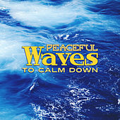 Peaceful Waves to Calm Down – Stress Relief, Nature Sounds for Mind Peace, Easy Listening by Sounds of Nature Relaxation