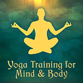 Yoga Training for Mind & Body – Relaxing New Age Songs, Meditate in Peace, Yoga Melodies, Inner Journey by New Age