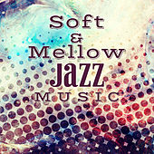 Soft & Mellow Jazz Music – Calm Down & Relax, Easy Listening, Peaceful Music, Jazz to Rest by Soft Jazz