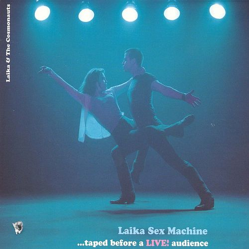 Laika Sex Machine by Laika and the Cosmonauts