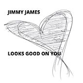 Looks Good On You by Jimmy James