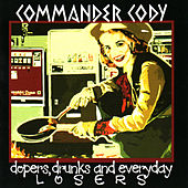 Dopers, Drunks, And Everyday Losers by Commander Cody