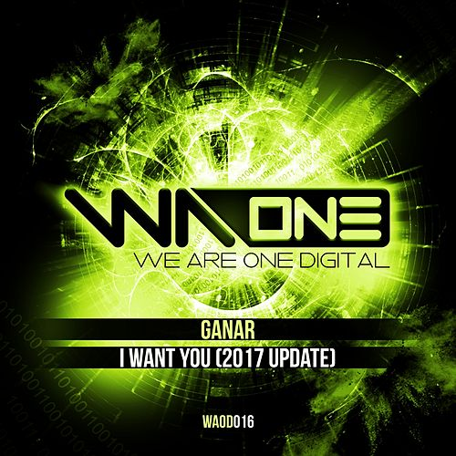 I Want You (2017 Update) by Ganar