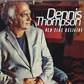 Old Time Religion by Dennis Thompson