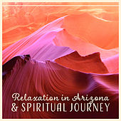 Relaxation in Arizona & Spiritual Journey – Nature Music for Stress Relief, Feel Blissful Climate, Positive Energy, Sleep, Zen by Relaxing Music Master