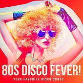 80s Disco Fever! - Your Favorite Disco Songs by Various Artists