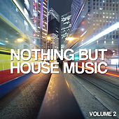 Nothing But House Music, Vol. 2 by Various Artists