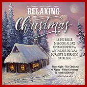 Relaxing Christmas (Le più belle melodie al sax e pianoforte da ascoltare in casa durante il periodo natalizio) by Various Artists