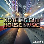 Nothing But House Music, Vol. 4 by Various Artists