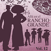 Allá en el Rancho Grande (Vol. 12) by Various Artists