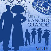 Allá en el Rancho Grande (Vol. 13) by Various Artists