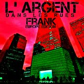 L' Argent Dans Les Rues (Europe Edition) by frank